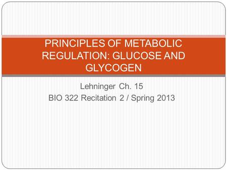 PRINCIPLES OF METABOLIC REGULATION: GLUCOSE AND GLYCOGEN