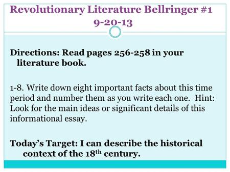 Revolutionary Literature Bellringer #1 9-20-13 Directions: Read pages 256-258 in your literature book. 1-8. Write down eight important facts about this.