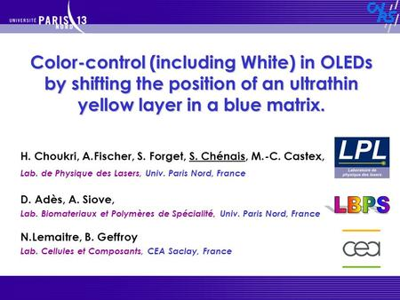 H. Choukri, A.Fischer, S. Forget, S. Chénais, M.-C. Castex, Lab. de Physique des Lasers, Univ. Paris Nord, France Color-control (including White) in OLEDs.