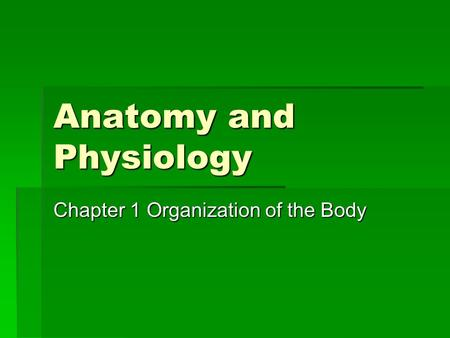 Anatomy and Physiology Chapter 1 Organization of the Body.