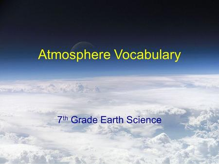 Atmosphere Vocabulary 7 th Grade Earth Science. Directions Make 3 columns in your science notebook Title the columns WORD, DEFINITION, & SENTENCE Write.