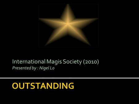 International Magis Society (2010) Presented by : Nigel Lo.