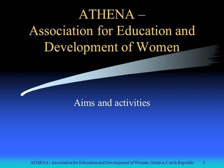 ATHENA - Association for Education and Development of Women, Ostrava, Czech Republic1 ATHENA – Association for Education and Development of Women Aims.