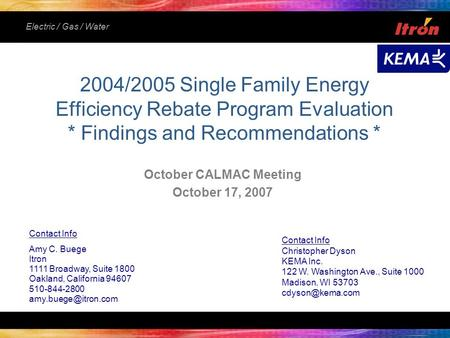 Electric / Gas / Water 2004/2005 Single Family Energy Efficiency Rebate Program Evaluation * Findings and Recommendations * October CALMAC Meeting October.
