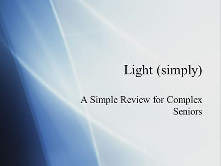 Light (simply) A Simple Review for Complex Seniors.
