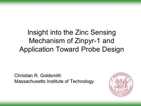 Insight into the Zinc Sensing Mechanism of Zinpyr-1 and Application Toward Probe Design Christian R. Goldsmith Massachusetts Institute of Technology.