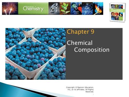 Copyright © Pearson Education, Inc., or its affiliates. All Rights Reserved.. Chapter 9 Chemical Composition.