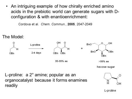 An intriguing example of how chirally enriched amino acids in the prebiotic world can generate sugars with D-configuration & with enantioenrichment: Cordova.
