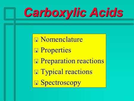 Carboxylic Acids Carboxylic Acids  Nomenclature  Properties  Preparation reactions  Typical reactions  Spectroscopy.