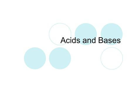 Acids and Bases. Properties of Acids What is an Acid?  An acid is any substance that creates Hydrogen Ions (H + ) in water. Acids share several characteristics…