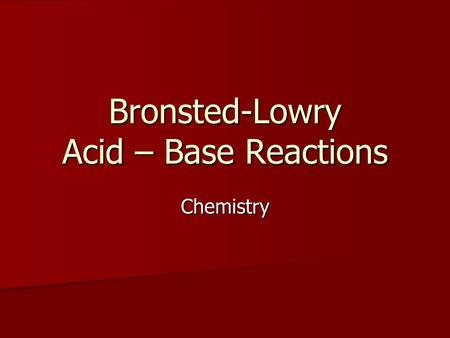 Bronsted-Lowry Acid – Base Reactions Chemistry. Bronsted – Lowry Acid Defined as a molecule or ion that is a hydrogen ion donor Defined as a molecule.
