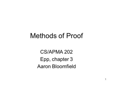 1 Methods of Proof CS/APMA 202 Epp, chapter 3 Aaron Bloomfield.