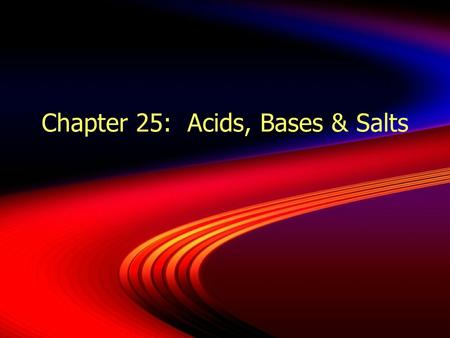 Chapter 25: Acids, Bases & Salts. I. Acids and Bases.