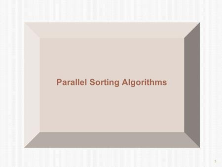 1 Parallel Sorting Algorithms. 2 Potential Speedup O(nlogn) optimal sequential sorting algorithm Best we can expect based upon a sequential sorting algorithm.
