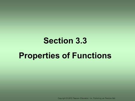 Copyright © 2012 Pearson Education, Inc. Publishing as Prentice Hall. Section 3.3 Properties of Functions.