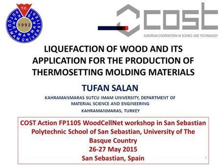 LIQUEFACTION OF WOOD AND ITS APPLICATION FOR THE PRODUCTION OF THERMOSETTING MOLDING MATERIALS TUFAN SALAN KAHRAMANMARAS SUTCU IMAM UNIVERSITY, DEPARTMENT.