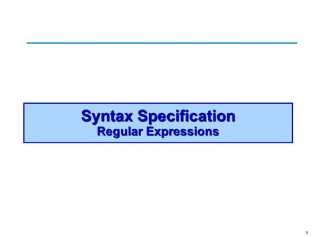 1 Syntax Specification Regular Expressions. 2 Phases of Compilation.