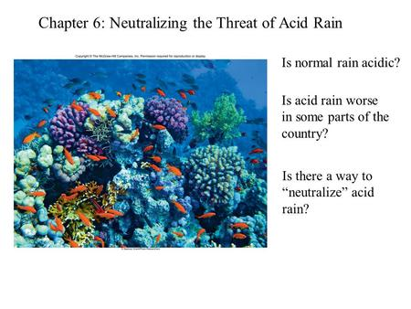 "Chapter 6: Neutralizing the Threat of Acid Rain Is normal rain acidic? Is acid rain worse in some parts of the country? Is there a way to ""neutralize"""