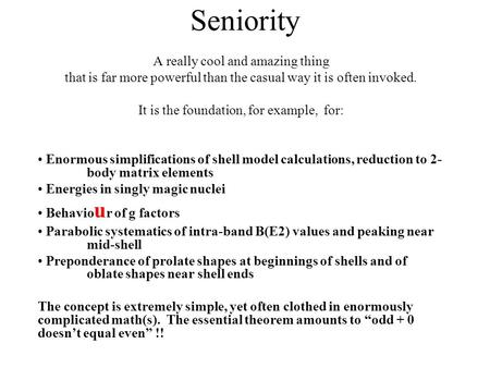 Seniority A really cool and amazing thing that is far more powerful than the casual way it is often invoked. It is the foundation, for example, for: Enormous.