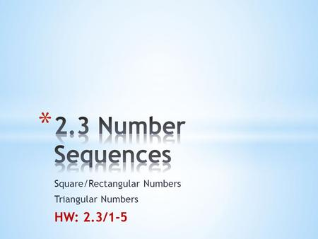 Square/Rectangular Numbers Triangular Numbers HW: 2.3/1-5