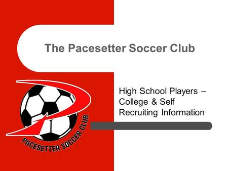 The Pacesetter Soccer Club High School Players – College & Self Recruiting Information.
