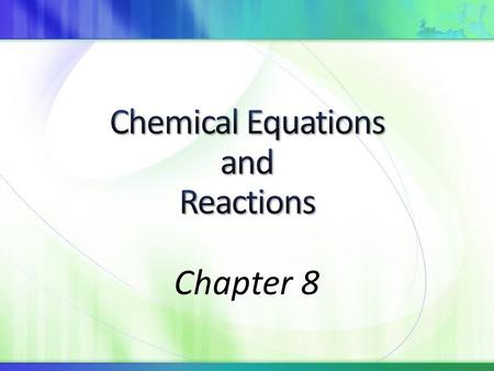 Chapter 8. What can chemical equations tell us? How can we describe chemical reactions?