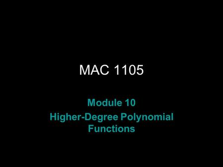 Rev.S08 MAC 1105 Module 10 Higher-Degree Polynomial Functions.