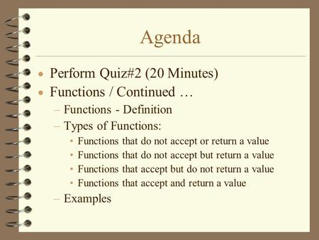 Agenda  Perform Quiz#2 (20 Minutes)  Functions / Continued … –Functions - Definition –Types of Functions: Functions that do not accept or return a value.