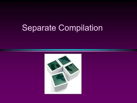 Separate Compilation. A key concept in programming  Two kinds of languages, compilation (C, Pascal, …) and interpretation (Lisp, …, Matlab, Phython,