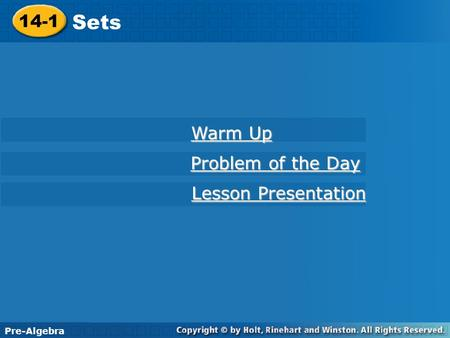 14-1 Sets Warm Up Warm Up Problem of the Day Problem of the Day Lesson Presentation Lesson Presentation Pre-Algebra.