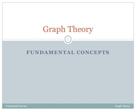 Graph Theory Fundamental concepts Fundamental Concept Graph Theory.