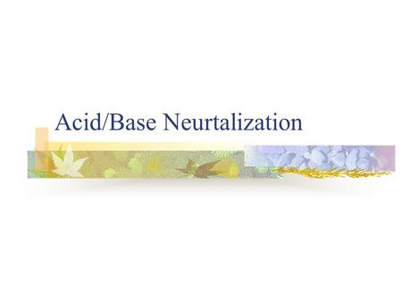 Acid/Base Neurtalization. Acid-Base Reactions Acid – substance that increases the H + concentration in aqueous solutions HCl → H + + Cl - H 2 SO 4 → H.