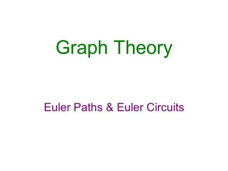 Graph Theory Euler Paths & Euler Circuits. WHAT YOU WILL LEARN Euler paths and Euler circuits Fleury's Algorithm.