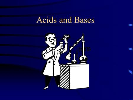 Acids and Bases Acids Tart or Sour taste Electrolytes React with bases to form H 2 O & a salt Produces H + (hydrogen ions) when dissolved in H 2 O General.