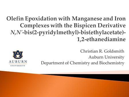 Christian R. Goldsmith Auburn University Department of Chemistry and Biochemistry.