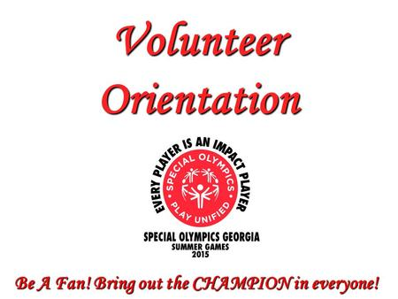Be A Fan! Bring out the CHAMPION in everyone! Volunteer Orientation.