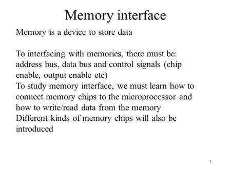 Memory interface Memory is a device to store data