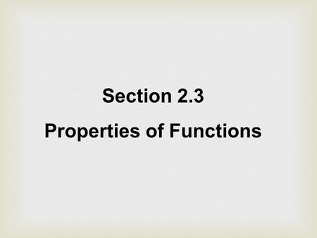 Section 2.3 Properties of Functions. For an even function, for every point (x, y) on the graph, the point (-x, y) is also on the graph.