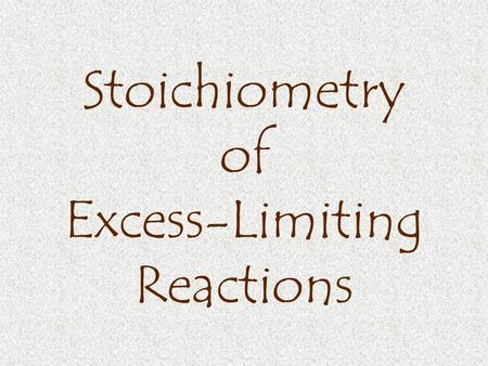 "Stoichiometry of Excess-Limiting Reactions. Excess-Limiting Concept Consider the simple reaction: A + B  C It means that 1 mole of ""A"" reacts with 1."