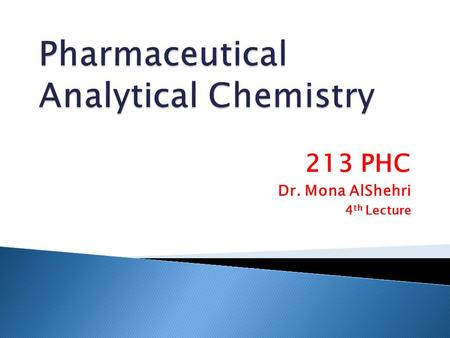 213 PHC Dr. Mona AlShehri 4 th Lecture. (1) Gary D. Christian, Analytical Chemistry, 6 th edition.