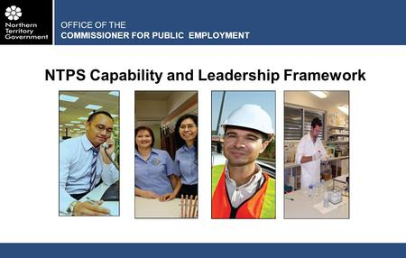 OFFICE OF THE COMMISSIONER FOR PUBLIC EMPLOYMENT NTPS Capability and Leadership Framework.
