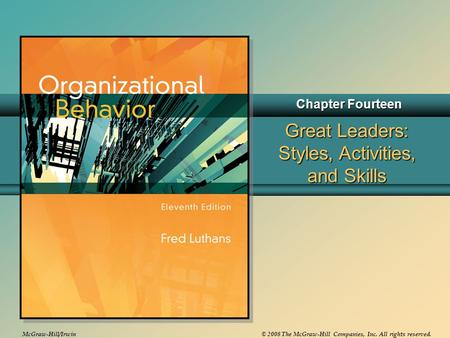 McGraw-Hill/Irwin© 2008 The McGraw-Hill Companies, Inc. All rights reserved. Great Leaders: Styles, Activities, and <strong>Skills</strong> Chapter Fourteen.