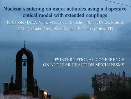 1 Roberto Capote, IAEA Nuclear Data Section   Web: 14 th Int. Conference.