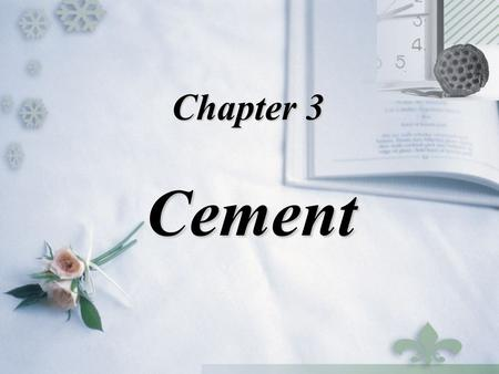 Chapter 3 Cement. –Production and Composition of Portland Cement –Hydration, Setting and Hardening of Portland Cement –Technical Properties of Portland.