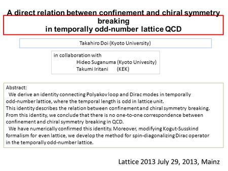 A direct relation between confinement and chiral symmetry breaking in temporally odd-number lattice QCD Lattice 2013 July 29, 2013, Mainz Takahiro Doi.