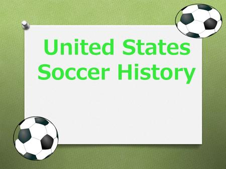 "United States Soccer History. History O Soccer was first founded in 1913 and was originally called ""Football"". O ""FIFA"" was the world's first organized."