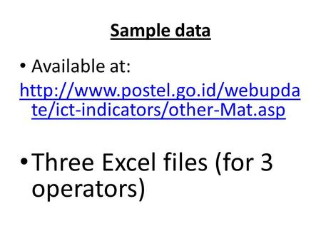 Sample data Available at:  te/ict-indicators/other-Mat.asp Three Excel files (for 3 operators)