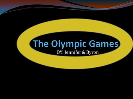 BY: Jennifer & Byron. Ancient Olympic Games| History The first Olympic games started in 776 BC. They were held in Olympia, Greece. The games were dedicated.