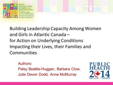 Building Leadership Capacity Among Women and Girls in Atlantic Canada – for Action on Underlying Conditions Impacting their Lives, their Families and Communities.