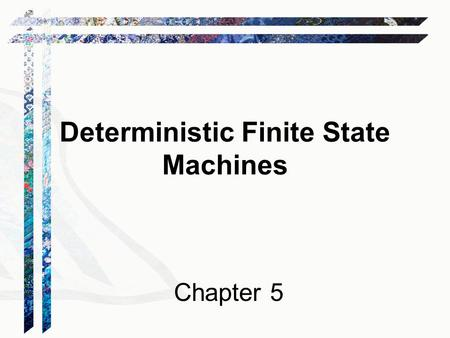 Deterministic Finite State Machines Chapter 5. Languages and Machines 2.